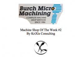 KriXis Consulting Presents | Burch Micro Machining | Machine Shop Of The Week #2